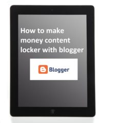 How to start make money content locker with blogger